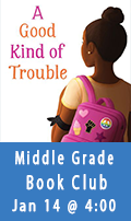 A Good Kind of Trouble, Middle Grade Book Club, Jan 14 @ 4:00