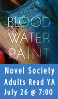 Blood Water Paint, Novel Society, Adults Read Teen Lit, July 26 at 7:00