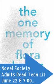 The One Memory of Flora, Novel Society, Adults Read Teen Lit, June 22 at 7:00