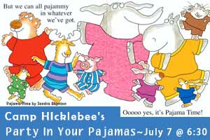 Camp Hicklebee's Party on Your Pajamas, July 7 @ 6:30