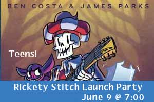 Teens! Rickety Stitch Launch Party, June 9 at 7:00