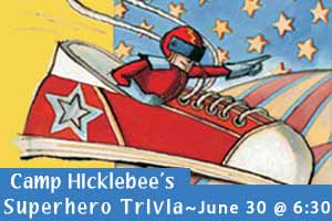 Camp Hicklebee's: Superhero Trivia, June 30 at 6:30